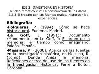 Bibliografía: Folgueras ,  P. (1994 ):  Cómo se hace historia  oral .  Eudema , Madrid .