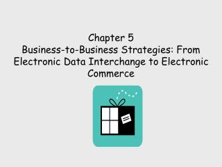 Chapter 5 Business-to-Business Strategies: From Electronic Data Interchange to Electronic Commerce