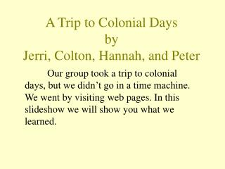 A Trip to Colonial Days by Jerri, Colton, Hannah, and Peter