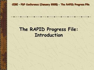 CEBE � PDP Conference (January 2005) - The RAPID Progress File
