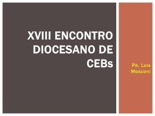 XVIII ENCONTRO DIOCESANO DE  CEBs