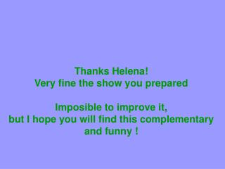 Thanks Helena! Very fine the show you prepared Imposible to improve it,