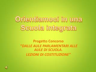 """Progetto  Concorso """" DALLE AULE PARLAMENTARI ALLE AULE DI SCUOLA.  LEZIONI  DI COSTITUZIONE """""""