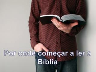 Por onde começar a ler a Bíblia