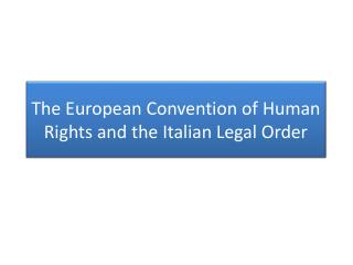 The European Convention of Human Rights and the Italian Legal Order
