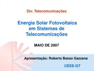 Div. Telecomunicações  Energia Solar Fotovoltaica em Sistemas de  Telecomunicações MAIO DE 2007
