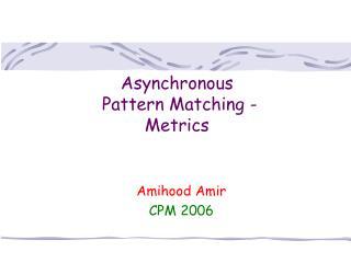 Asynchronous  Pattern Matching - Metrics