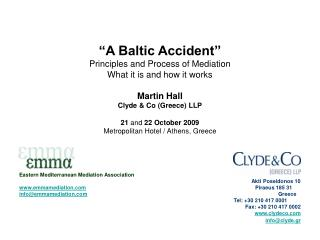 """""""A Baltic Accident"""" Principles and Process of Mediation What it is and how it works Martin Hall"""