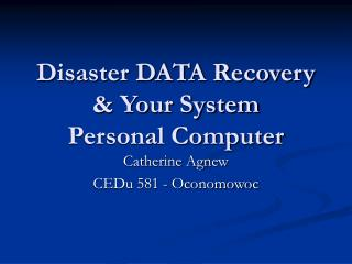 Disaster DATA Recovery & Your System Personal Computer