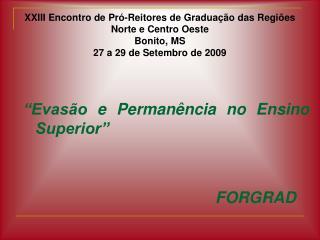 """""""Evasão e Permanência no Ensino Superior"""" FORGRAD"""