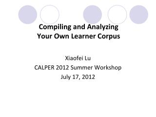 Compiling and Analyzing  Your Own Learner Corpus