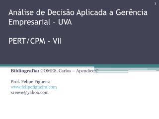 Análise de Decisão Aplicada a Gerência Empresarial – UVA PERT/CPM - VII