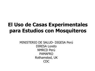El Uso de Casas Experimentales para Estudios con Mosquiteros