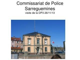 Commissariat de Police  Sarreguemines  visite de la DP3 26/11/13