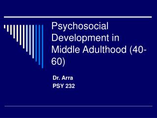 Psychosocial Development in Middle Adulthood 40-60