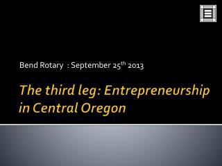 The third leg: Entrepreneurship in Central Oregon