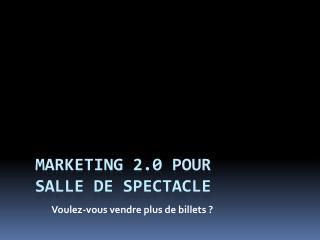 MARKETING 2.0 POUR SALLE DE SPECTACLE