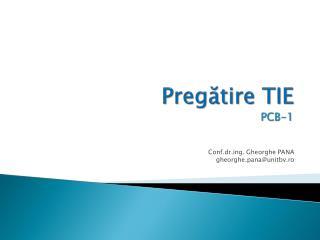 Preg ă tire  TIE PCB-1