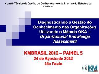 KMBRASIL 2012 – PAINEL 5 24 de Agosto de 2012 São Paulo