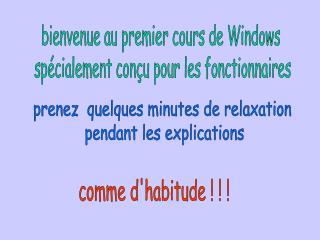 bienvenue au premier cours de Windows  sp�cialement con�u pour les fonctionnaires