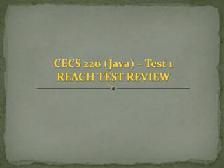 CECS 220 (Java) – Test 1 REACH TEST REVIEW