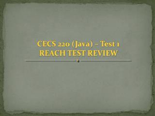 CECS 220 (Java) – Test 1 REACH TEST REVIEW
