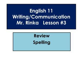 English 11  Writing/Communication Mr.  Rinka   Lesson #3
