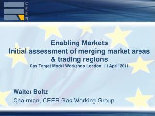 Walter Boltz Chairman, CEER Gas Working Group