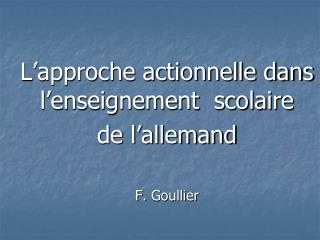 L�approche actionnelle dans l�enseignement  scolaire  de l�allemand F.  Goullier