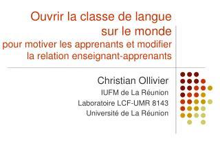 Christian Ollivier IUFM de La Réunion Laboratoire LCF-UMR 8143 Université de La Réunion