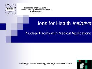 Ions for Health  Initiative Nuclear Facility with Medical Applications
