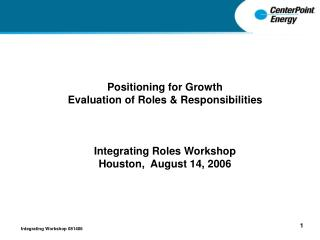 Positioning for Growth  Evaluation of Roles & Responsibilities Integrating Roles Workshop