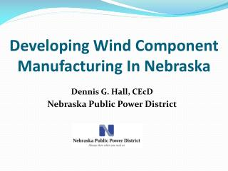 Developing Wind Component Manufacturing In Nebraska