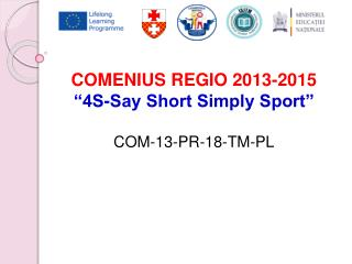 "COMENIUS REGIO 2013-2015  ""4S-Say Short Simply Sport"" COM-13-PR-18-TM-PL"
