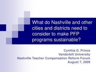 Cynthia D. Prince Vanderbilt University Nashville Teacher Compensation Reform Forum August 7, 2009