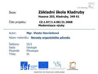 Autor: Mgr. Vlasta Havr�nkov� N�zev materi�lu: Nerosty organick�ho p?vodu �ablona:III/2