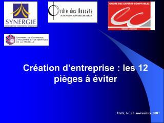 Création d'entreprise : les 12 pièges à éviter Metz, le  22  novembre 2007