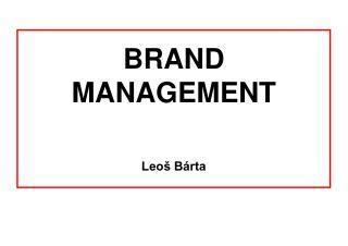 BRAND MANAGEMENT Leoš Bárta