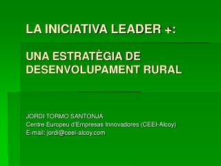 LA INICIATIVA LEADER +: UNA ESTRATÈGIA DE  DESENVOLUPAMENT RURAL