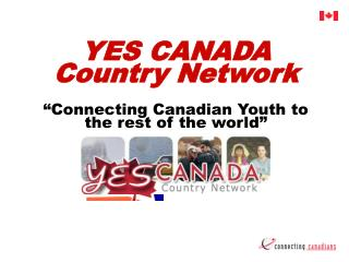 "YES CANADA Country Network ""Connecting Canadian Youth to the rest of the world"""
