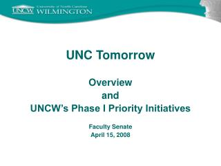 UNC Tomorrow Overview and UNCW's Phase I Priority Initiatives Faculty Senate April 15, 2008