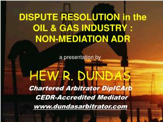 DISPUTE RESOLUTION in the OIL & GAS INDUSTRY : NON-MEDIATION ADR