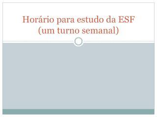 Horário para estudo da ESF (um turno semanal)