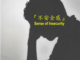 ? ???? ? Sense of Insecurity