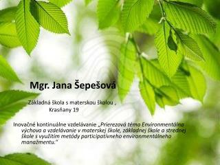 Mgr. Jana  Šepešová            Základná škola s materskou školou ,