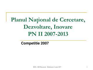 Planul Na ţional de Cercetare, Dezvoltare, Inovare  PN II 2007-2013