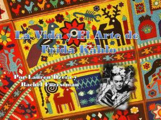 La Vida y El Arte de  Frida Kahlo