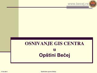 OSNIVANJE GIS CENTRA u Opštini Bečej