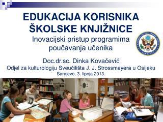 EDUKACIJA KORISNIKA ŠKOLSKE KNJIŽNICE Inovacijski pristup programima poučavanja učenika