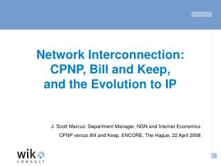 Network Interconnection: CPNP, Bill and Keep,  and the Evolution to IP